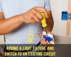 Adding A Light Fixture And Switch To An Existing Circuit