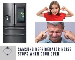Samsung Refrigerator Noise Stops When Door Open
