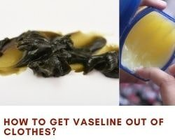 How To Get Vaseline Out Of Clothes