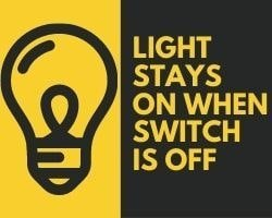 Light Stays On When Switch Is Off