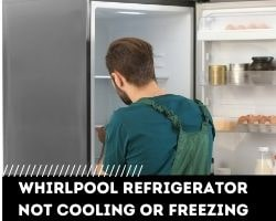 Whirlpool Refrigerator Not Cooling Or Freezing