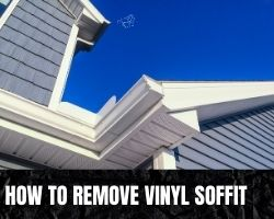 How To Remove Vinyl Soffit